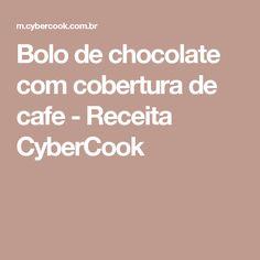 Bolo de chocolate com cobertura de cafe - Receita CyberCook
