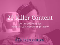 Killer content is a key business builder. 20 Killer Content Ideas | Re-purposing Ideas Your VA Can Handle RIGHT NOW