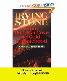 From Mud-Flat Cove to Gold to Statehood California 1840-1850 (9781884995170) Irving Stone , ISBN-10: 1884995179  , ISBN-13: 978-1884995170 ,  , tutorials , pdf , ebook , torrent , downloads , rapidshare , filesonic , hotfile , megaupload , fileserve