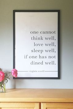 """""""One cannot think well, love well, sleep well, if one has not dined well."""" - Virginia Woolf (free oversized printable file available to download)"""