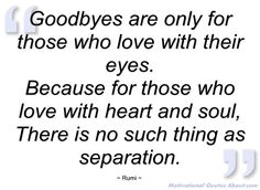 Goodbyes are only for those who love with their eyes...