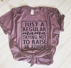 Just a regular mama trying not to raise an asshole - Funny Mom Shirts - Ideas of Funny Mom Shirts - Just a regular mama trying not to raise an asshole Mavictoria Designs Hot Press Express Momma Shirts, Mom And Me Shirts, Mom Of Boys Shirt, Sassy Shirts, T Shirt World, Vinyl Shirts, Tee Shirts, Custom Shirts, Diy Shirt
