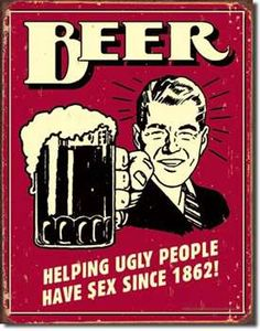 Beer Helping Ugly People Have Sex Since 1862 Funny Retro Poster Poster Funny Bar Signs, Beer Signs, Tin Signs, Poster Beer, Poster Poster, Beer Quotes, Funny Quotes, Beer Memes, College Dorm Posters