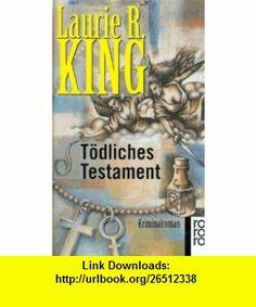 T�dliches Testament. Kriminalroman. (9783499138898) Laurie R. King , ISBN-10: 3499138891  , ISBN-13: 978-3499138898 ,  , tutorials , pdf , ebook , torrent , downloads , rapidshare , filesonic , hotfile , megaupload , fileserve