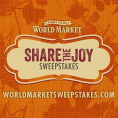 World Market's SHARE THE JOY Sweepstakes. Enter now for a chance to win a $2,000 World Market gift card + $2,000 for your favorite charity. Sweepstakes ends 11/25/15. WWW.WORLDMARKETSWEEPSTAKES.COM