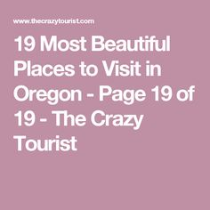 19 Most Beautiful Places to Visit in Oregon - Page 19 of 19 - The Crazy Tourist