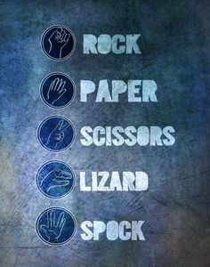 Scissors cuts paper, paper covers rock, rock crushed lizard, lizard poisons Spock, Spock smashes scissors, scissors decapitates lizard, lizard eats paper, paper disproves Spock, Spock vaporizes rock, and as it always has, rock crushes scissors.