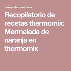 Recopilatorio de recetas thermomix: Mermelada de naranja en thermomix