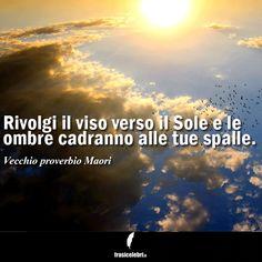 Volgi il tuo volto verso il sole... e non dimenticare di leggere le nostre frasi! http://www.frasicelebri.it/