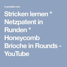 Stricken lernen * Netzpatent in Runden * Honeycomb Brioche in Rounds - YouTube