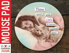 Cat Time is good for Crazy Cat Lady mouse pad with art by YOU KNOW oh yeah mousepad
