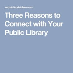 Three Reasons to Connect with Your Public Library