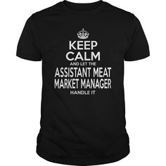 Keep Calm And Let The Assistant Meat Market Manager Handle It T-Shirt, Hoodie Meat Manager