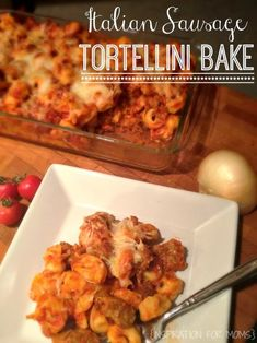 Italian Sausage Tortellini Bake {Recipe} - Inspiration For Moms