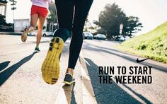 Run to start the weekends