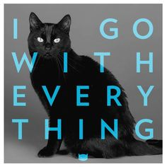 I go with everything.--