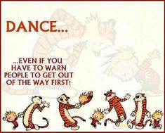 """Another version of """"dance like no one is watching"""".cut a rug, Calvin and Hobbes! Calvin And Hobbes Quotes, Calvin And Hobbes Comics, Dance Like No One Is Watching, Just Dance, Happy Dance, Dance Humor, Dance Memes, Dance Lessons, Ballroom Dancing"""