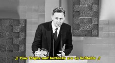 Tom Hiddleston. Singing about thighs and buttocks while fondling an award. #ForTheWin