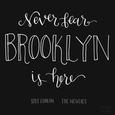 """Day 29/100 - Newsies Quote """"Never fear, Brooklyn is here."""" -Spot Conlon Dinsey   Quotes   Handlettering   Lettering   Modern Calligraphy   chrystalizabeth"""