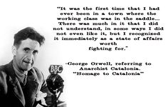 Orwell fought in the Spanish Civil War on the side of the left-libertarian anarchists.