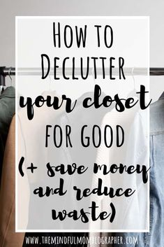 How to Declutter your Closet for Good (+ Save Money and Reduce Waste) Closet Organization, Organization Ideas, Organizing Tips, Minimalist Living, Minimalist Lifestyle, Reduce Waste, Zero Waste, Declutter Your Home, Sustainable Living