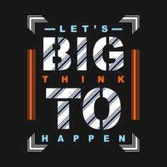 Let's think big - Think Positive - T-Shirt Typographic Poster, Typography, Boys T Shirts, Tee Shirts, Cool Shirt Designs, Graffiti Wallpaper, Big Design, Black Aesthetic Wallpaper, Quote Posters