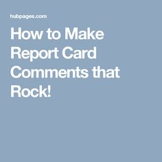 How to Make Report Card Comments that Rock!