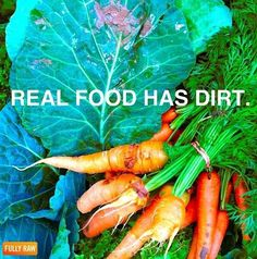 Real food has dirt. Love this:)