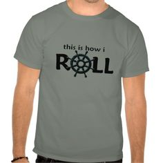 """Cruise-lover tees. Show how much you love cruising and sailing by expressing """"This is how I roll"""". Features a cleverly designed cruise ship wheel within a funny text. Click the """"Customize It' button to change or delete text, or to personalize it with a name, a cruise line, or a date of sailing to memorialize a wonderful experience, or in anticipation of a cruise vacation. Have everyone in your party wear it for guaranteed fun and conversation starter."""