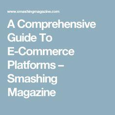 A Comprehensive Guide To E-Commerce Platforms – Smashing Magazine