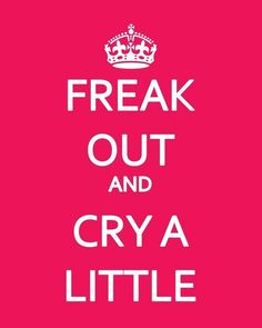 FREAK OUT & CRY A LITTLE