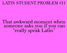 No I don't speak Latin. But if you give me a latin sentence I will make it English