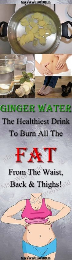 Ginger Water: The Healthiest Drink To Burn All The Fat From The Waist, Back And Thighs! – MayaWebWorld
