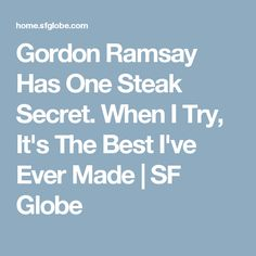 Gordon Ramsay Has One Steak Secret. When I Try, It's The Best I've Ever Made | SF Globe