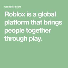 00b916da5 Roblox is a global platform that brings people together through play.