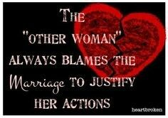 The other woman always blames the marriage to justify her actions. AIN'T THIS THE TRUTH. But truth doesn't matter to her . Home Wrecker, Hip Problems, Married Men, Cheaters, Know The Truth, Know Who You Are, Ex Husbands, The Victim, Other Woman