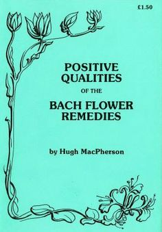 E-book: POSITIVE QUALITIES OF THE BACH FLOWER REMEDIES ~ Author: Hugh MacPherson