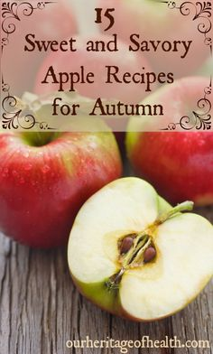 15 Sweet and Savory Apple Recipes for Autumn | Our Heritage of Health