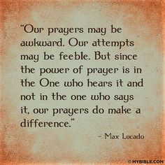 Lucado: the power of prayer is in the One who hears it...