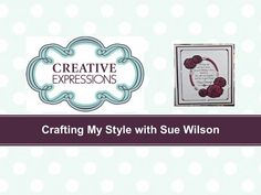 Crafting My Style with Sue Wilson - Rose Frame For Creative Expressions - YouTube