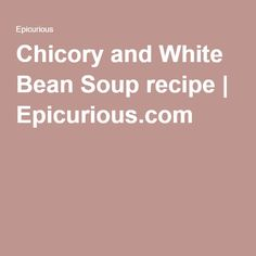 Chicory and White Bean Soup recipe | Epicurious.com