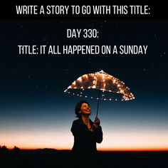 "Day 330 of 365 Days of Writing Prompts: Write a story to go with the title ""It All Happened on a Sunday"". Shannon: It all happened on a Sunday and it all happened faster then I could co…"