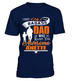 Badass Dad Who Raise Anette  => Check out this shirt by clicking the image, have fun :) Please tag, repin & share with your friends who would love it. #hoodie #ideas #image #shirt #tshirt #sweatshirt #tee #gift #perfectgift #birthday #Christmas