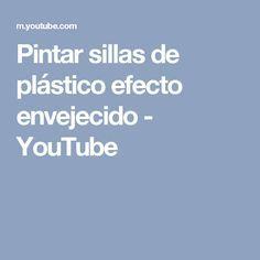 Pintar sillas de plástico efecto envejecido - YouTube