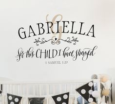 For this child I prayed - Nursery Wall Decal - 1 Samuel 1:27 - Scripture Wall Decal - Personalized Decor - Girls Room Wall Sticker Lettering by OldBarnRescueCompany on Etsy https://www.etsy.com/listing/514557473/for-this-child-i-prayed-nursery-wall