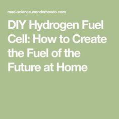 DIY Hydrogen Fuel Cell: How to Create the Fuel of the Future at Home