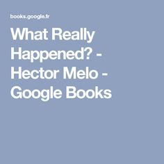 What Really Happened? - Hector Melo - Google Books