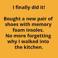 I finally did it! Bought a new pair of shoes with memory foam insoles No more.- Tiedyesheep Best Picture For Humor jokes hilarious For Your Taste You are looking for something, and it is going to te Haha Funny, Funny Jokes, Funny Stuff, Hilarious Sayings, Hilarious Animals, Memes Humor, Best Quotes, Life Quotes, Quotes Quotes