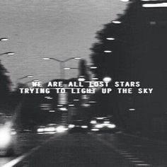 """""""We are all lost stars trying to light up the sky"""" Lost Quotes, Tumblr Quotes, Lost Stars Lyrics, Light Captions, Dope Captions, Night Sky Quotes, Trippy Quotes, Aesthetic Captions, Grunge Quotes"""