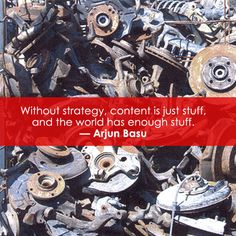 """""""Without strategy, content is just stuff, and the world has enough stuff. Marketing Quotes, Online Marketing, Inspirational Quotes, Content, Career, Blog, Social Media, Website, Random"""
